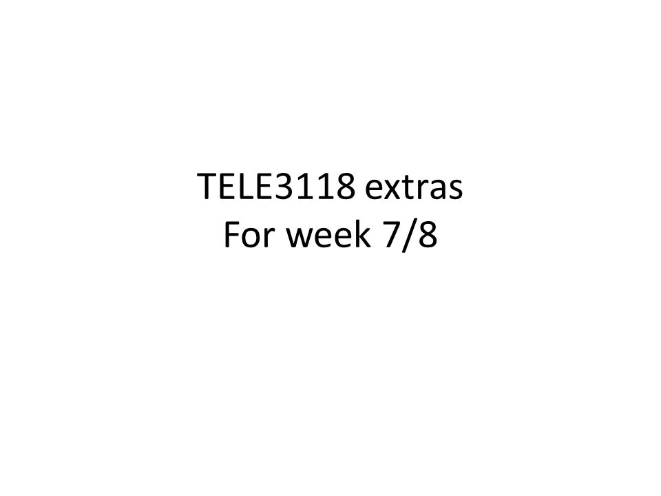 TELE3118 extras For week 7/8