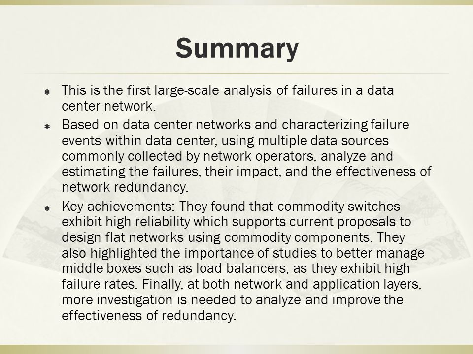Summary This is the first large-scale analysis of failures in a data center network.