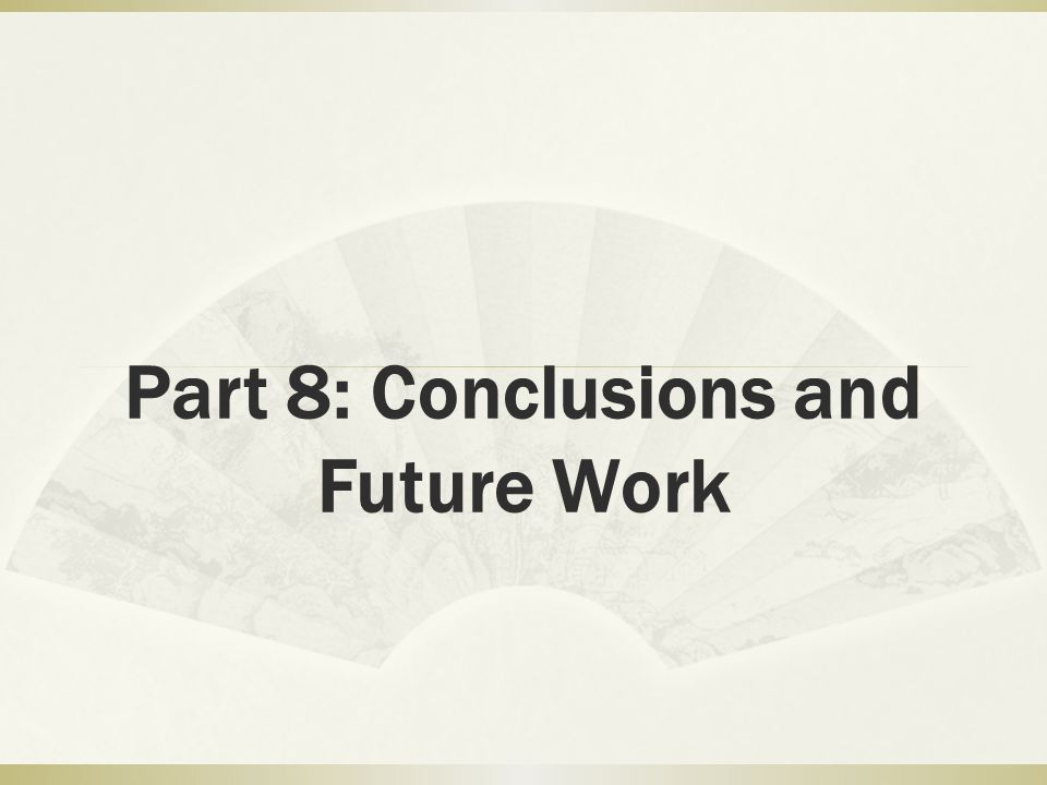Part 8: Conclusions and Future Work