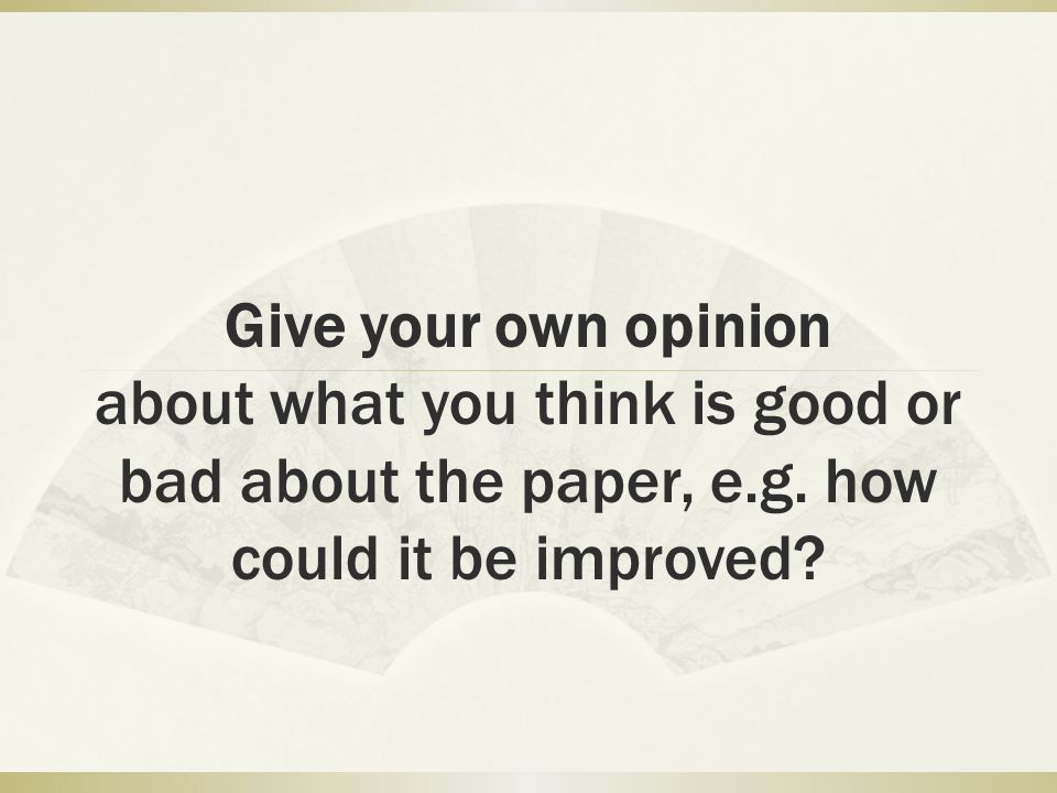 Give your own opinion about what you think is good or bad about the paper, e.g.