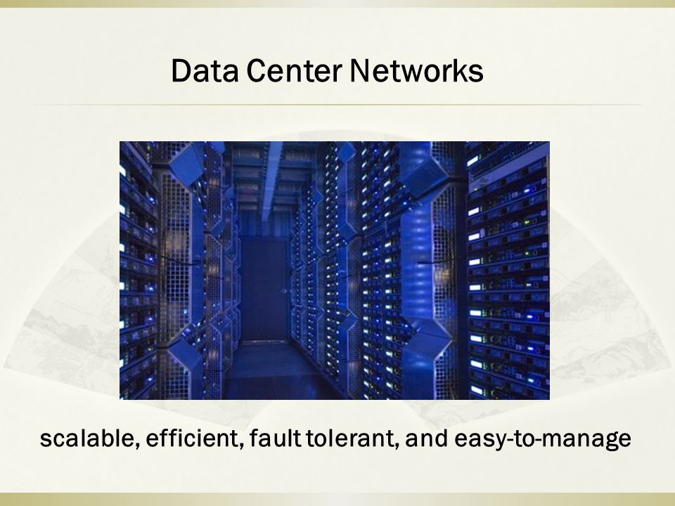 Data Center Networks scalable, efficient, fault tolerant, and easy-to-manage