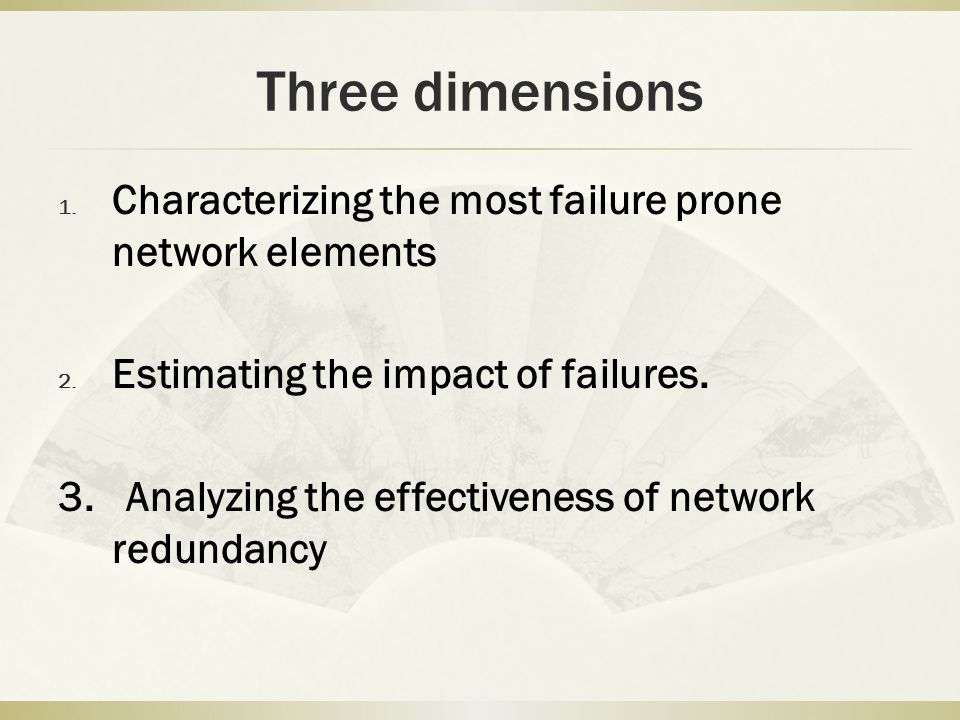 Three dimensions Characterizing the most failure prone network elements. Estimating the impact of failures.