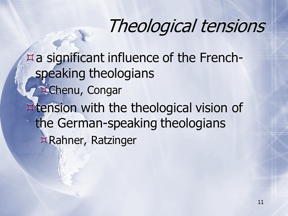 Theological tensions a significant influence of the French-speaking theologians. Chenu, Congar.