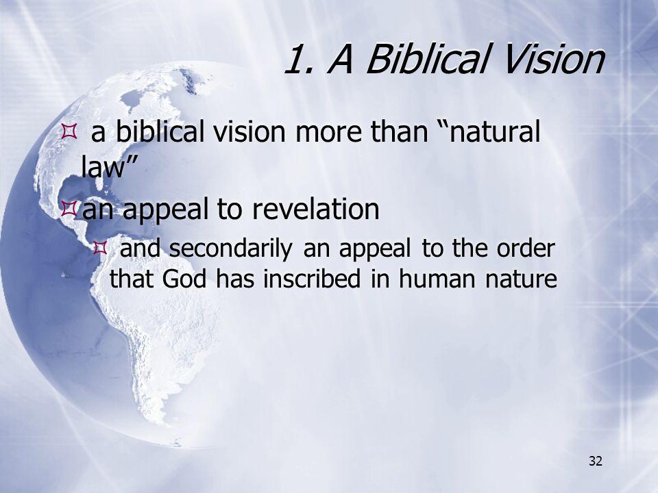 1. A Biblical Vision a biblical vision more than natural law