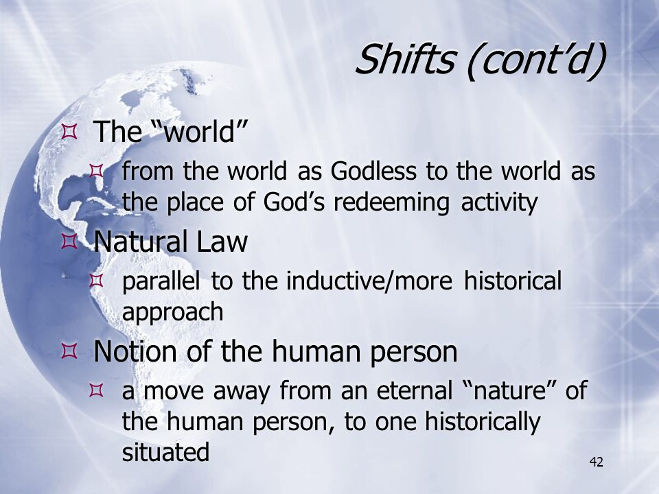 Shifts (cont'd) The world Natural Law Notion of the human person