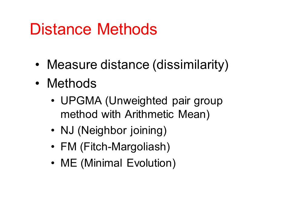 Distance Methods Measure distance (dissimilarity) Methods