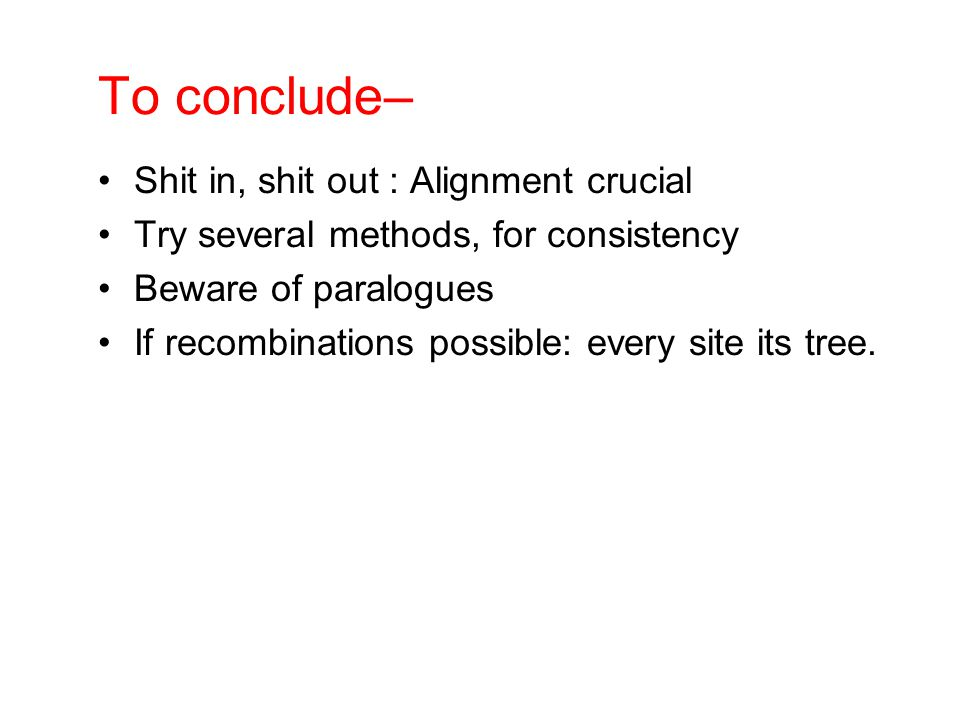 To conclude– Shit in, shit out : Alignment crucial