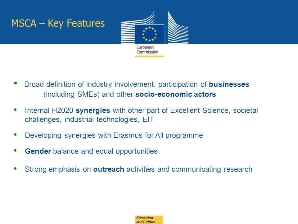 MSCA – Key Features Broad definition of industry involvement: participation of businesses (including SMEs) and other socio-economic actors.