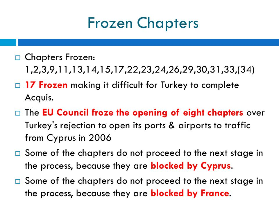 Frozen Chapters Chapters Frozen: 1,2,3,9,11,13,14,15,17,22,23,24,26,29,30,31,33,(34) 17 Frozen making it difficult for Turkey to complete Acquis.