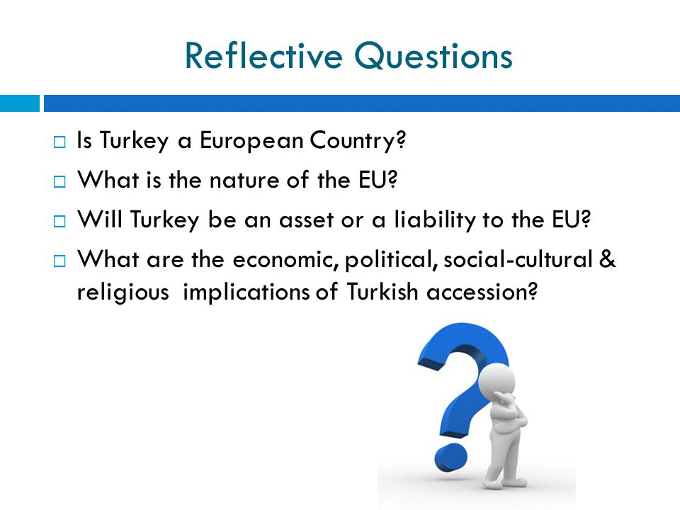 Reflective Questions Is Turkey a European Country
