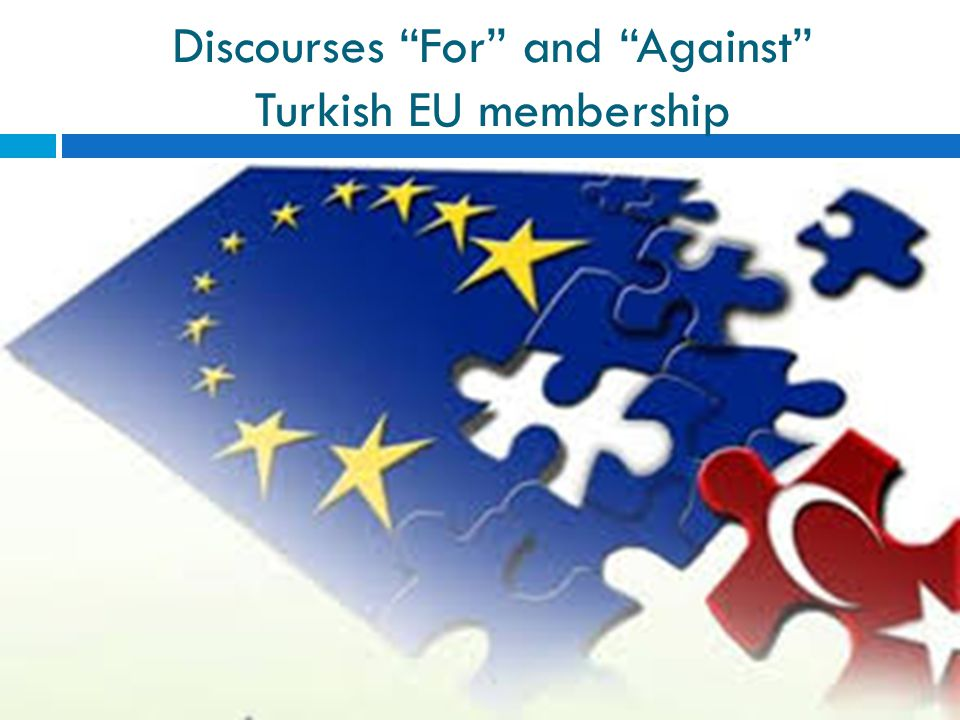 Discourses For and Against Turkish EU membership