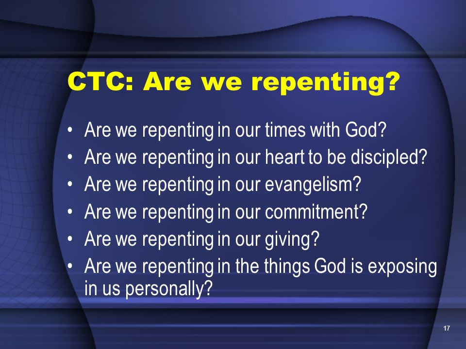 CTC: Are we repenting Are we repenting in our times with God