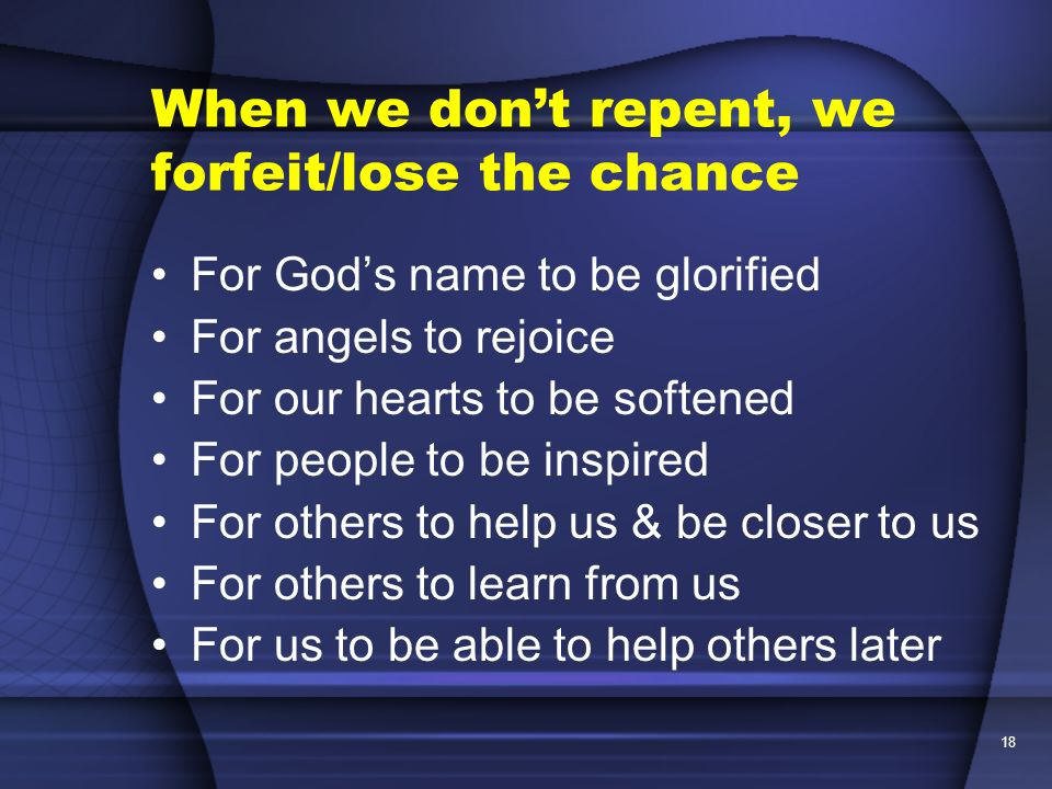 When we don't repent, we forfeit/lose the chance
