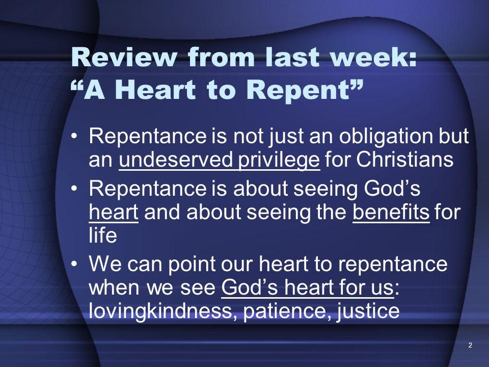 Review from last week: A Heart to Repent