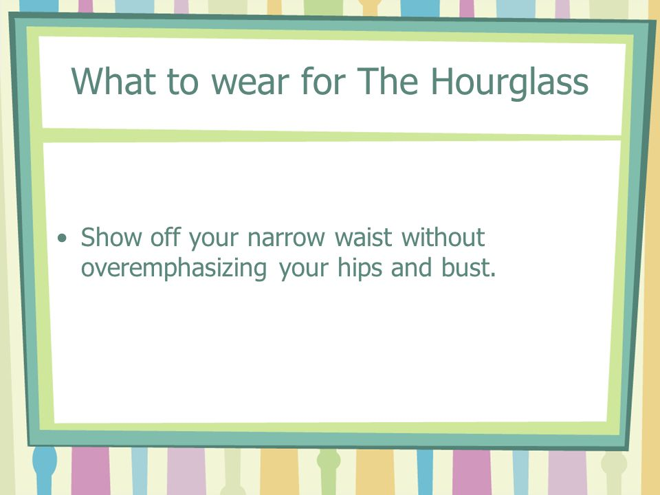What to wear for The Hourglass