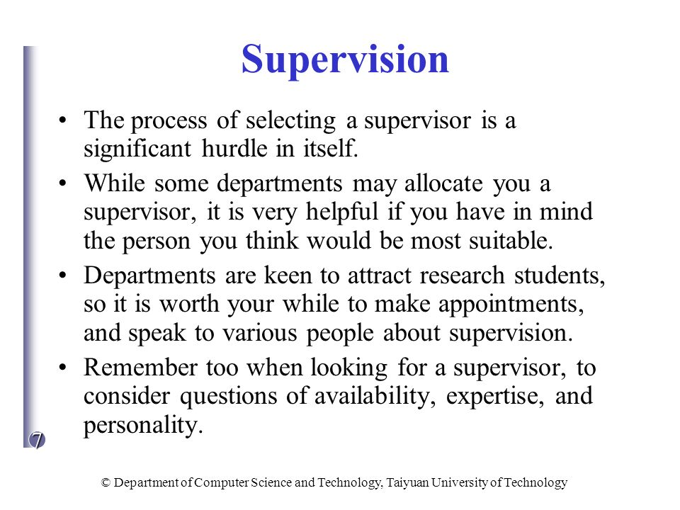 Supervision The process of selecting a supervisor is a significant hurdle in itself.