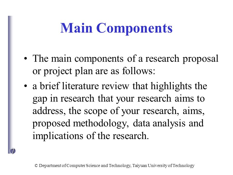 Main Components The main components of a research proposal or project plan are as follows: