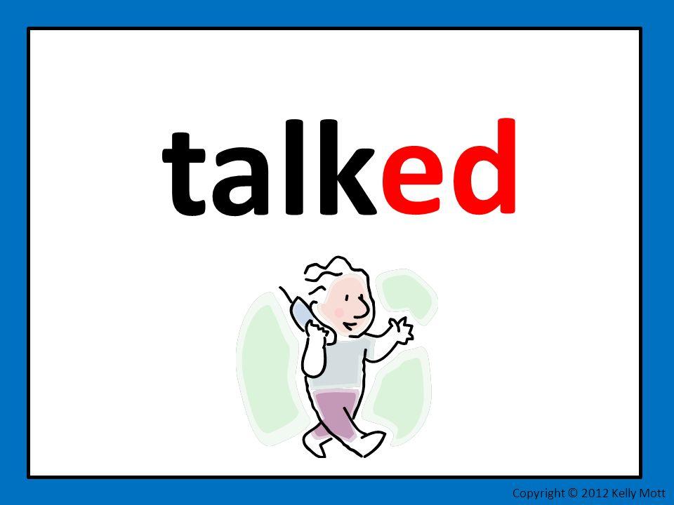 talk ed Copyright © 2012 Kelly Mott