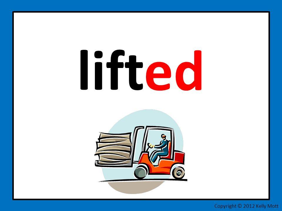 lift ed Copyright © 2012 Kelly Mott