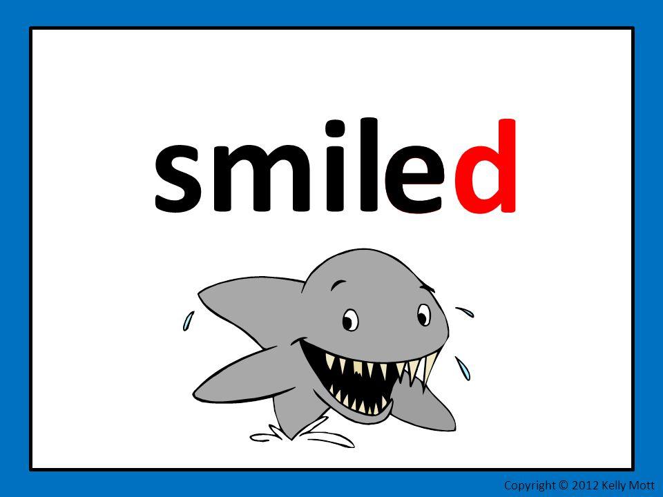 smil e ed Copyright © 2012 Kelly Mott