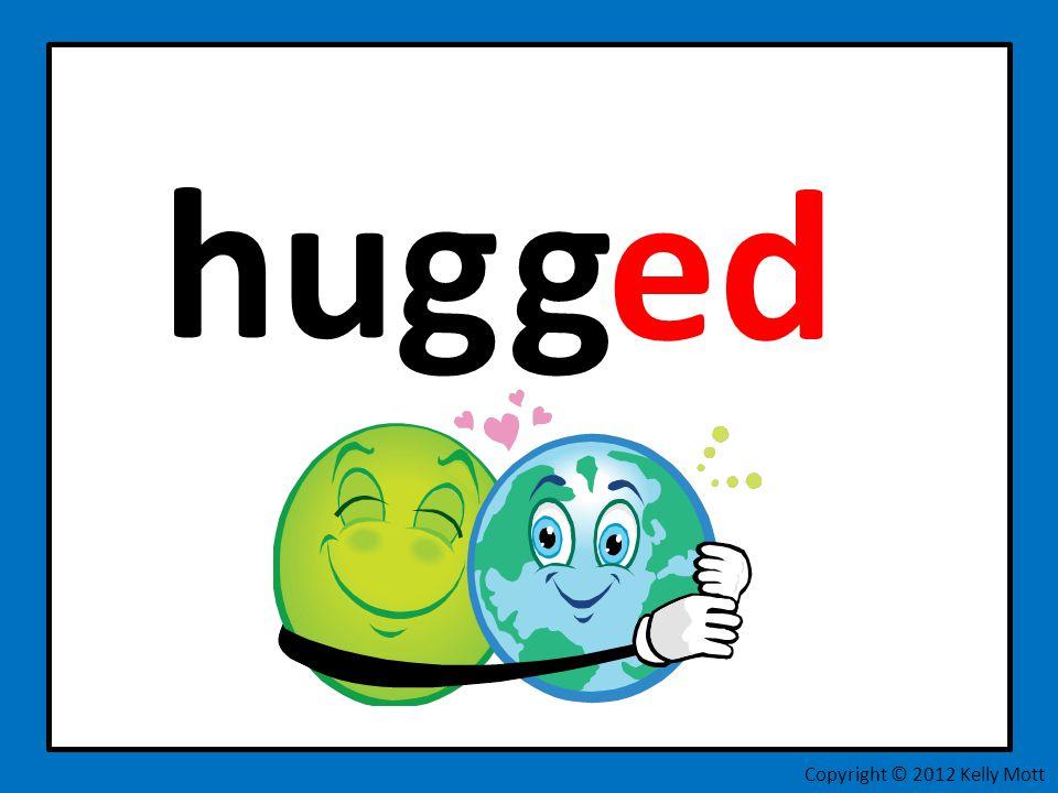 hug g ed Copyright © 2012 Kelly Mott