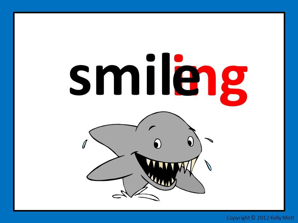 smil e ing Copyright © 2012 Kelly Mott