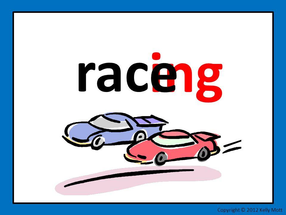 rac e ing Copyright © 2012 Kelly Mott