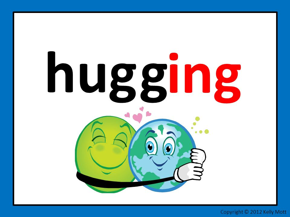 hug g ing Copyright © 2012 Kelly Mott