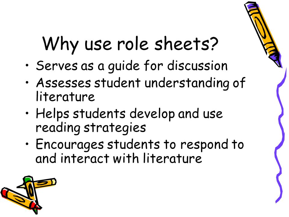 Why use role sheets Serves as a guide for discussion