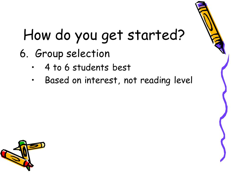 How do you get started Group selection 4 to 6 students best