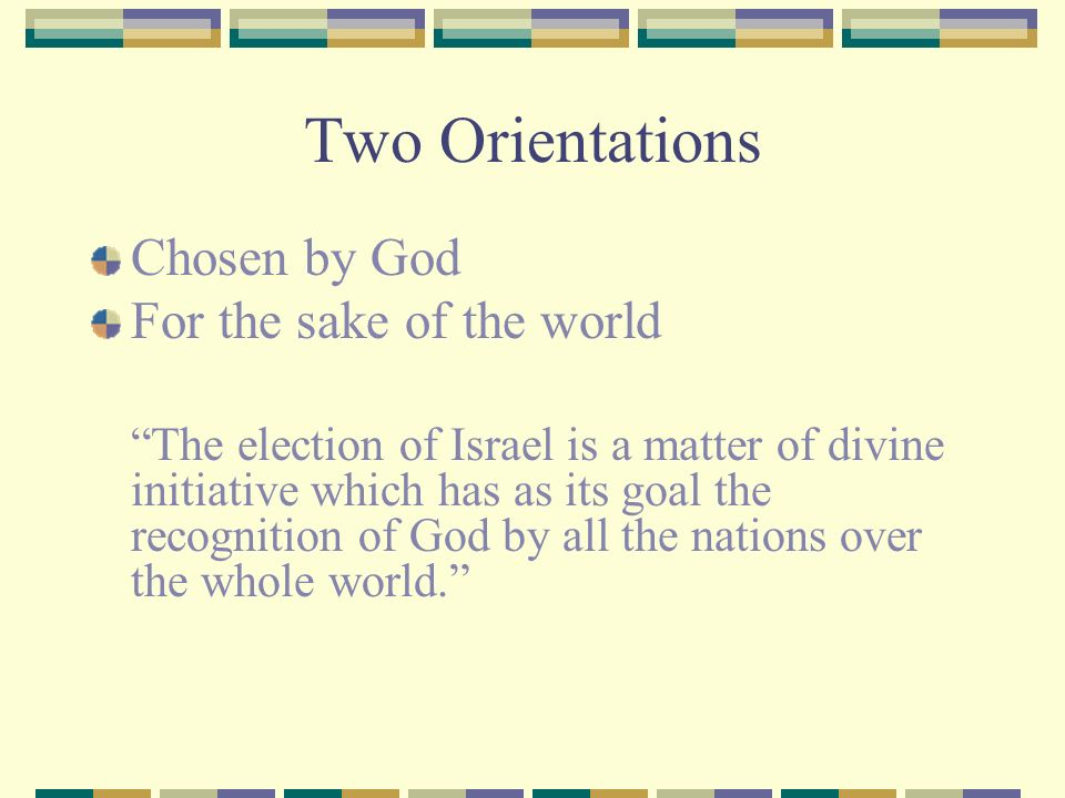 Two Orientations Chosen by God For the sake of the world