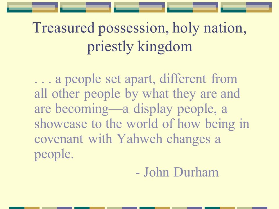 Treasured possession, holy nation, priestly kingdom