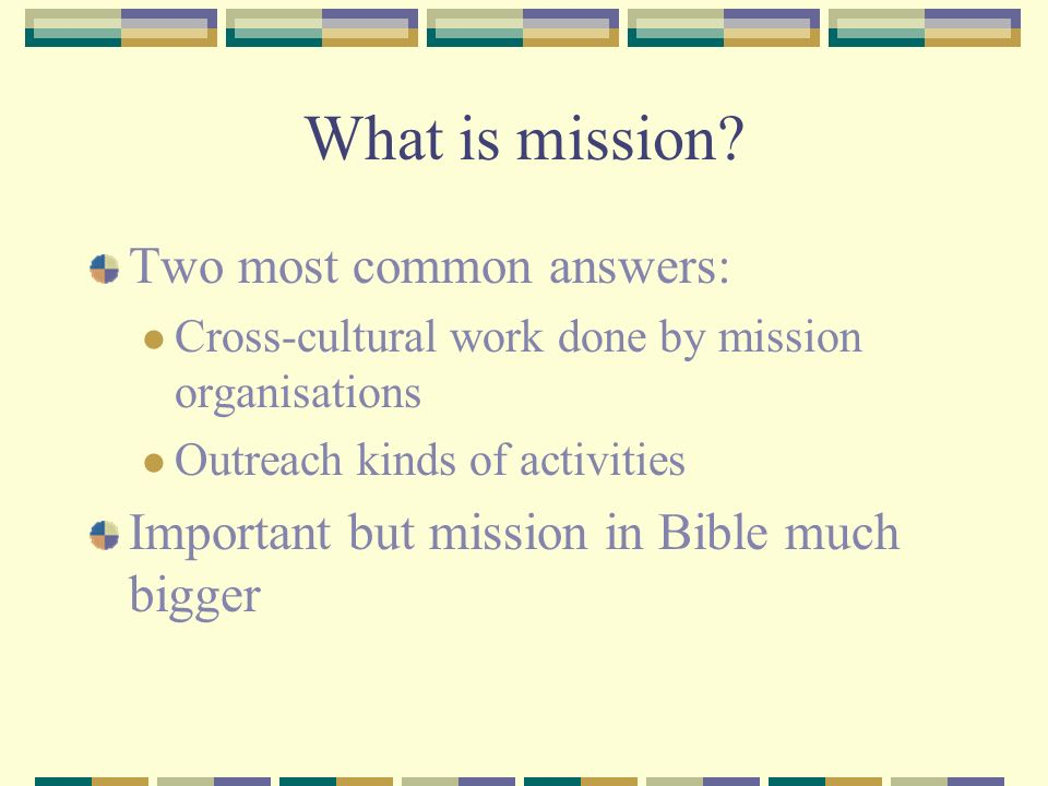 What is mission Two most common answers: