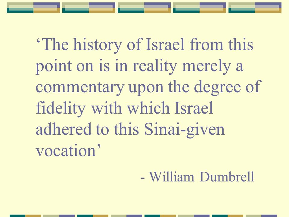 'The history of Israel from this point on is in reality merely a commentary upon the degree of fidelity with which Israel adhered to this Sinai-given vocation'