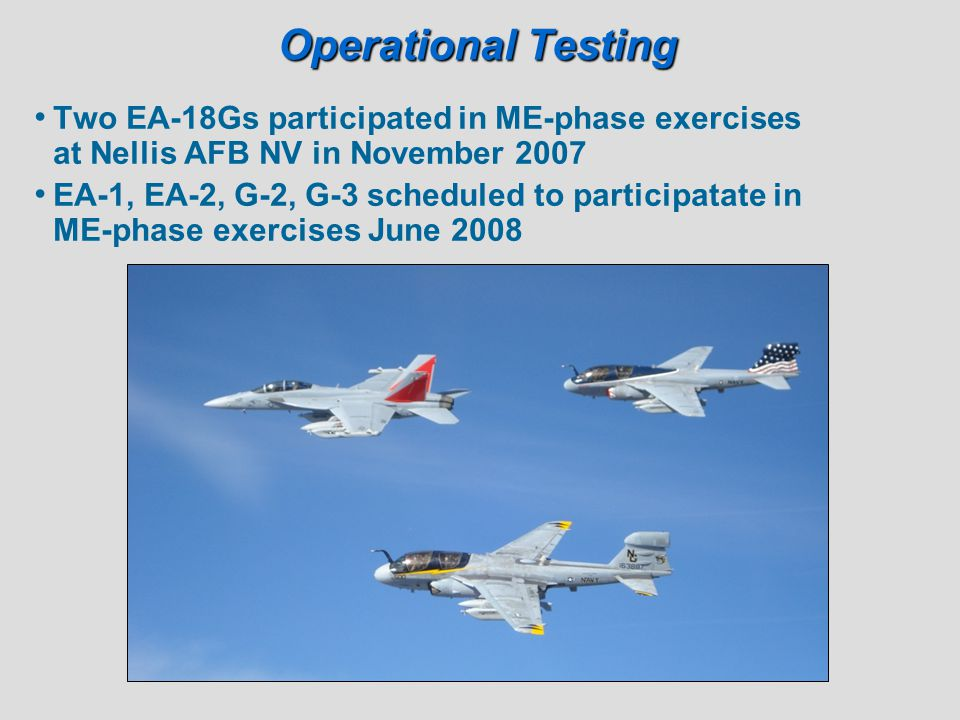 Operational Testing Two EA-18Gs participated in ME-phase exercises at Nellis AFB NV in November 2007.