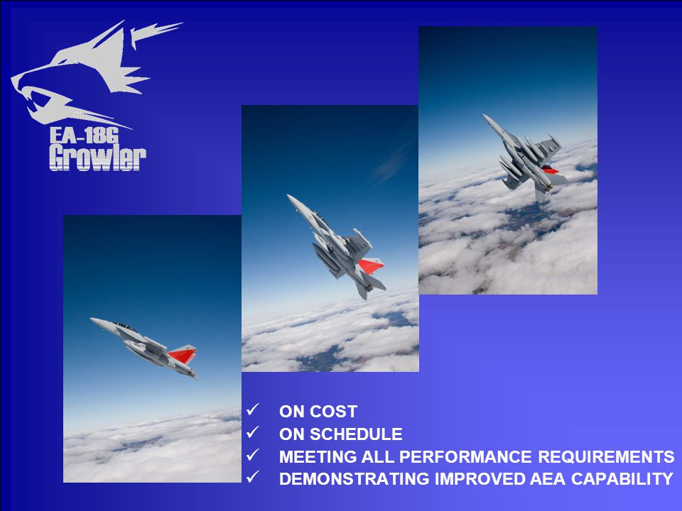 ON COST ON SCHEDULE MEETING ALL PERFORMANCE REQUIREMENTS DEMONSTRATING IMPROVED AEA CAPABILITY