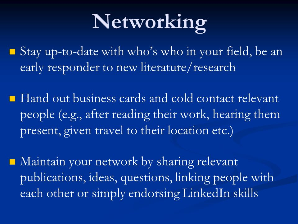 Networking Stay up-to-date with who's who in your field, be an early responder to new literature/research.