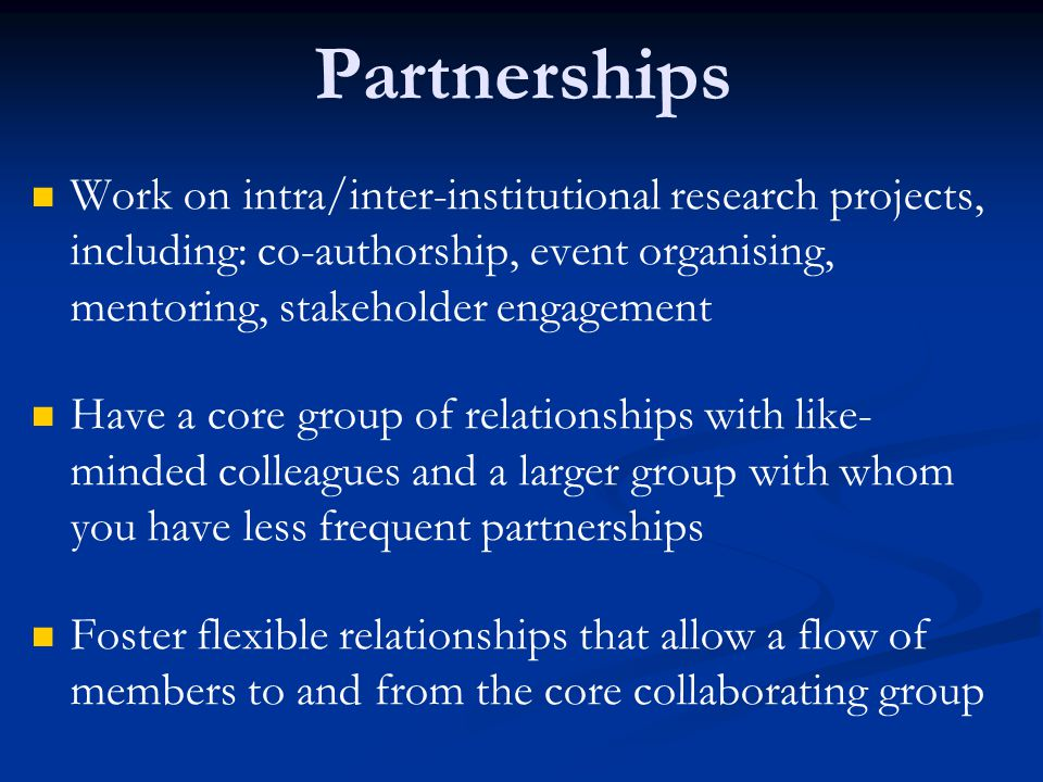 Partnerships Work on intra/inter-institutional research projects, including: co-authorship, event organising, mentoring, stakeholder engagement.
