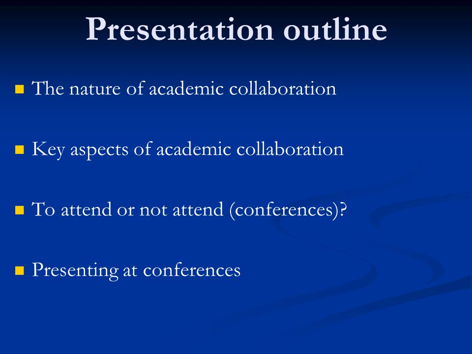 Presentation outline The nature of academic collaboration