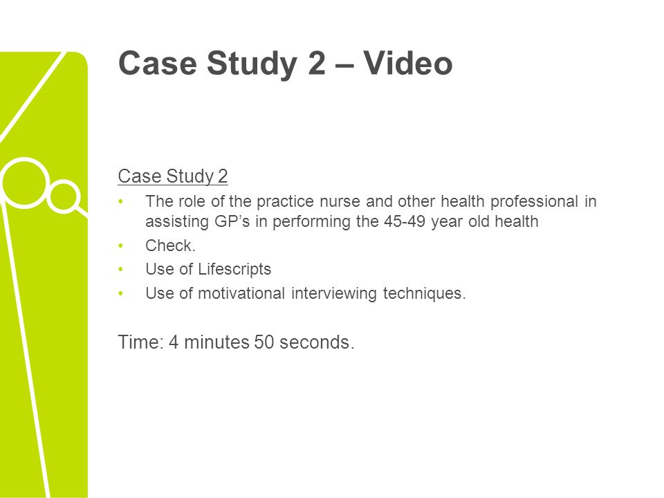 Case Study 2 – Video Case Study 2 Time: 4 minutes 50 seconds.