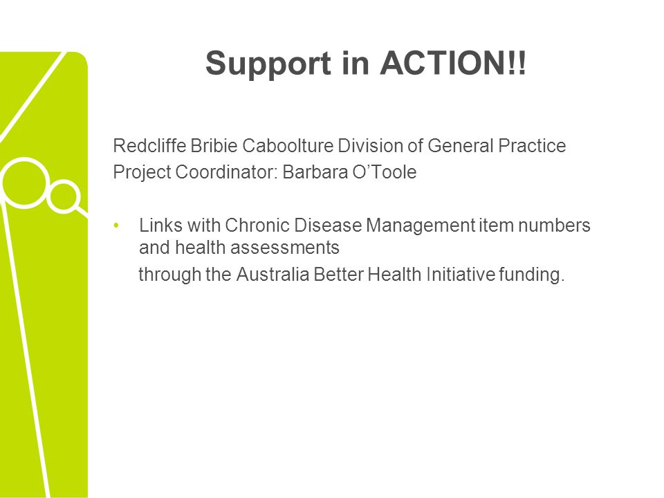 Support in ACTION!! Redcliffe Bribie Caboolture Division of General Practice. Project Coordinator: Barbara O'Toole.