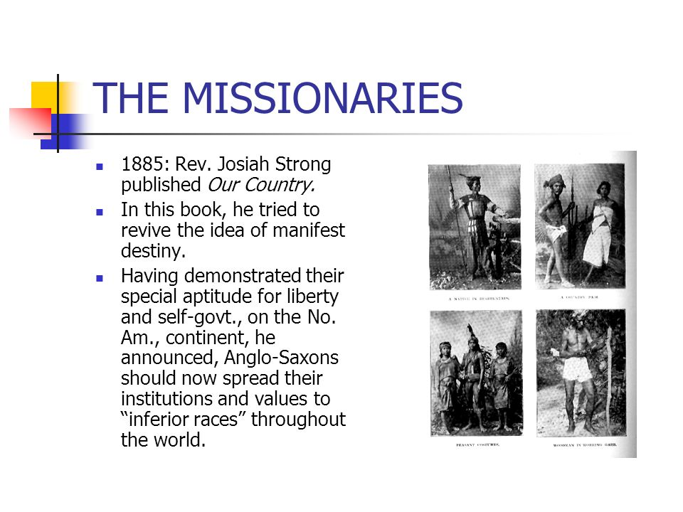 THE MISSIONARIES 1885: Rev. Josiah Strong published Our Country.