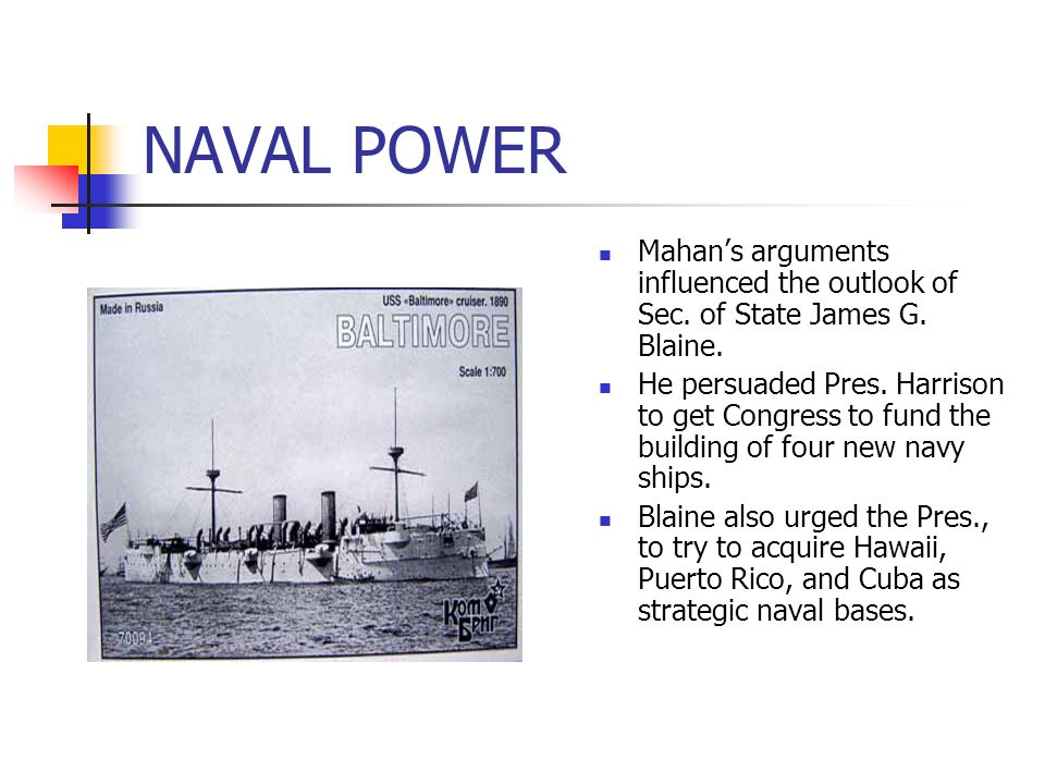 NAVAL POWER Mahan's arguments influenced the outlook of Sec. of State James G. Blaine.