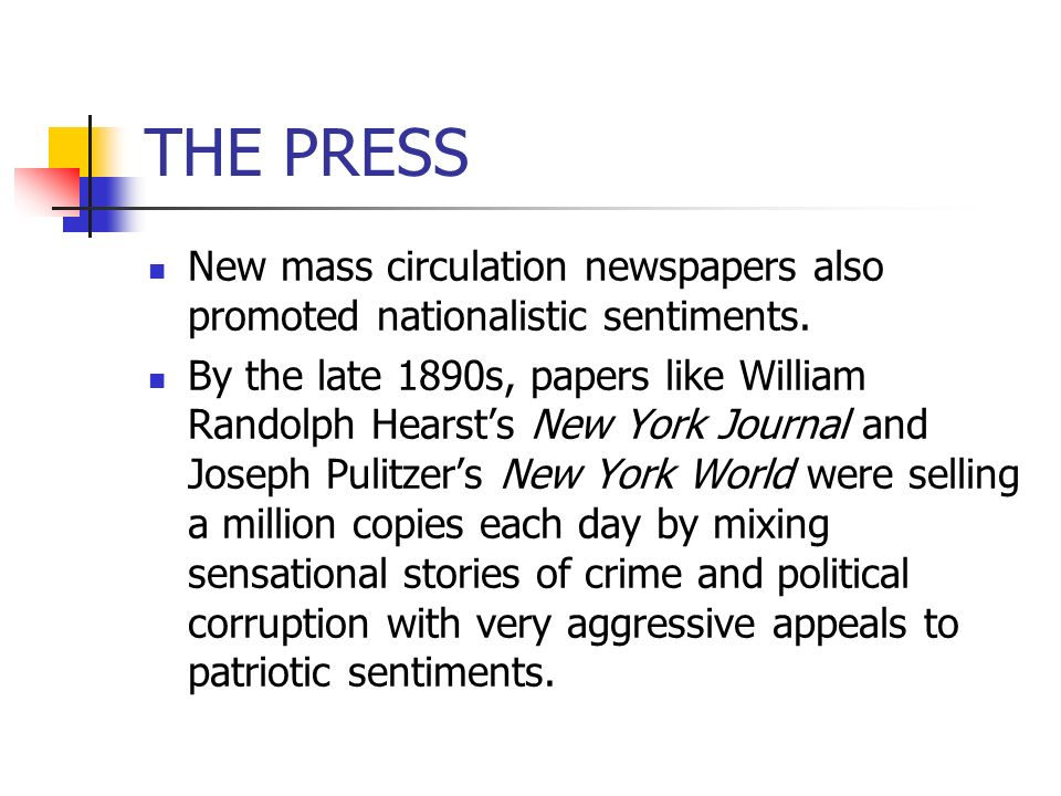 THE PRESS New mass circulation newspapers also promoted nationalistic sentiments.
