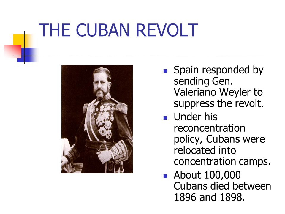 THE CUBAN REVOLT Spain responded by sending Gen. Valeriano Weyler to suppress the revolt.