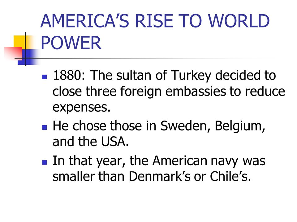 AMERICA'S RISE TO WORLD POWER