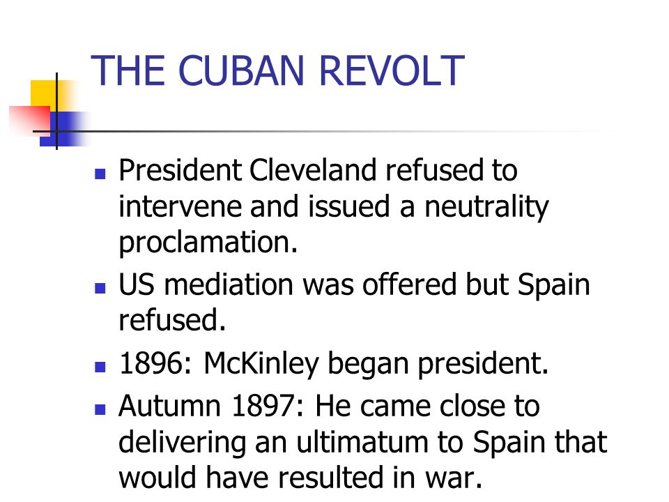 THE CUBAN REVOLT President Cleveland refused to intervene and issued a neutrality proclamation. US mediation was offered but Spain refused.