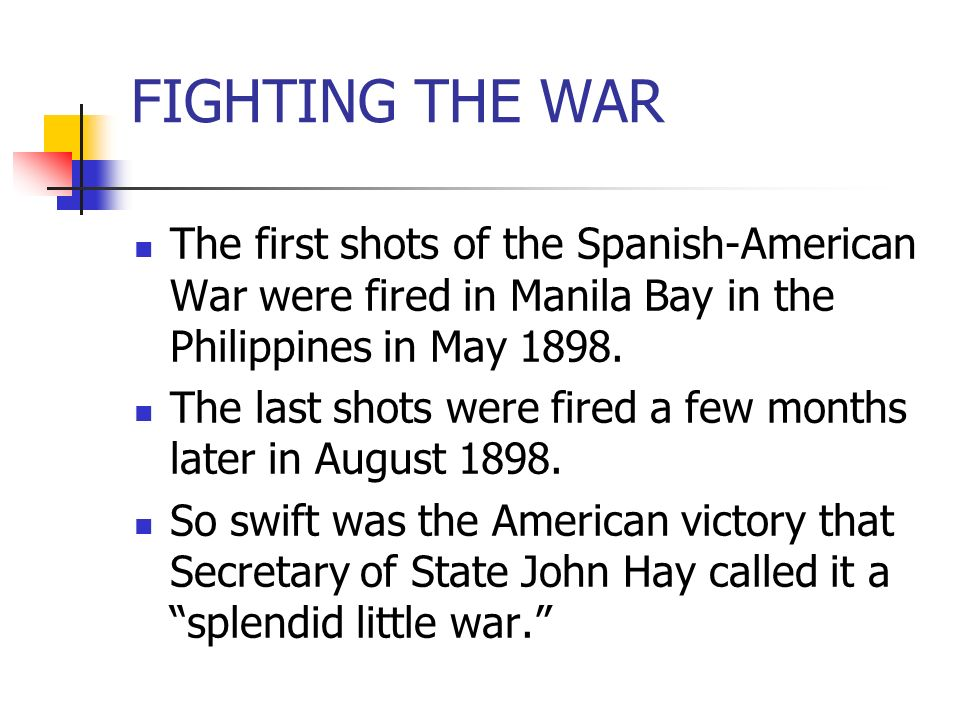 FIGHTING THE WAR The first shots of the Spanish-American War were fired in Manila Bay in the Philippines in May 1898.