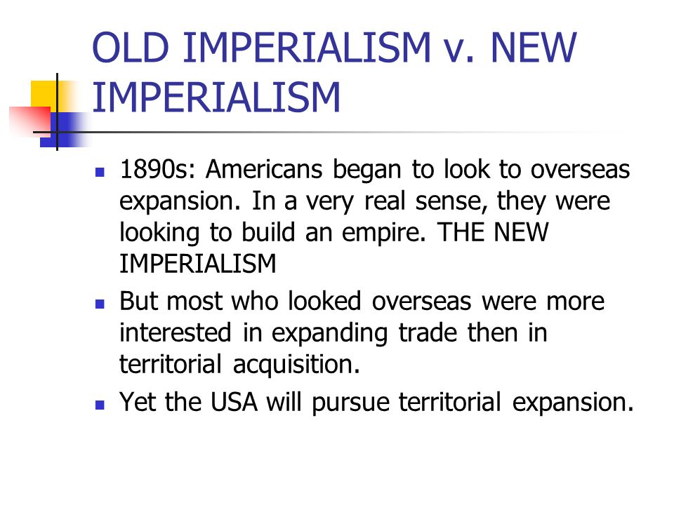 OLD IMPERIALISM v. NEW IMPERIALISM
