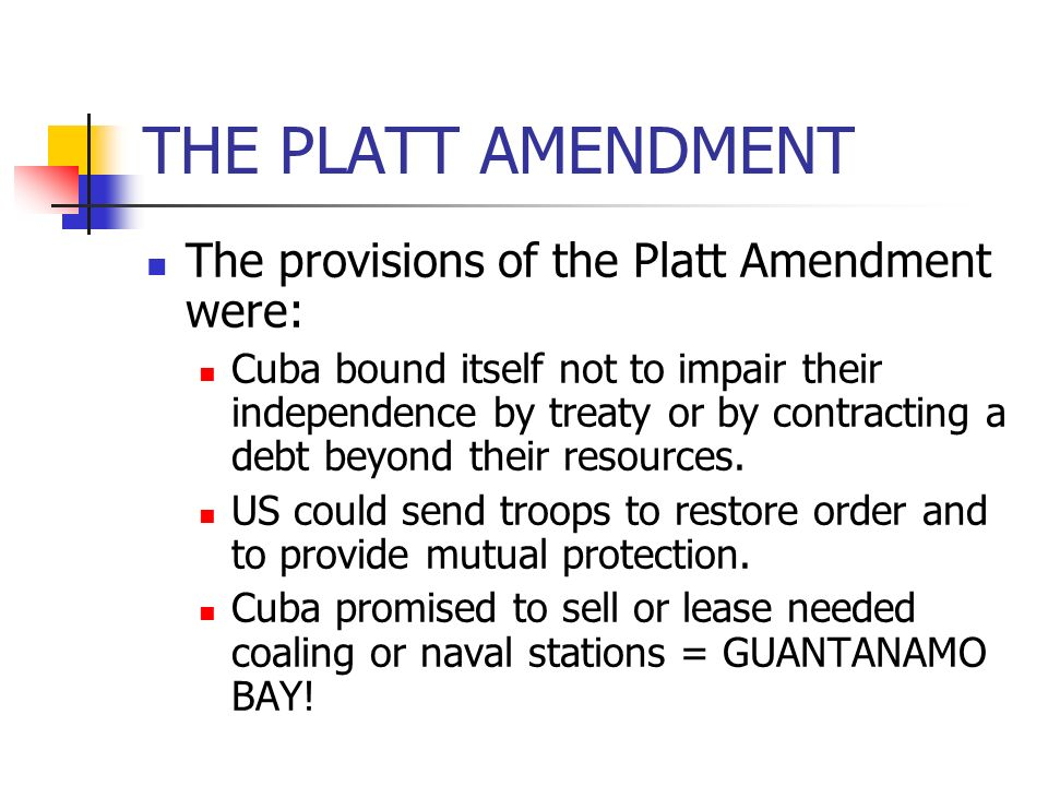 THE PLATT AMENDMENT The provisions of the Platt Amendment were: